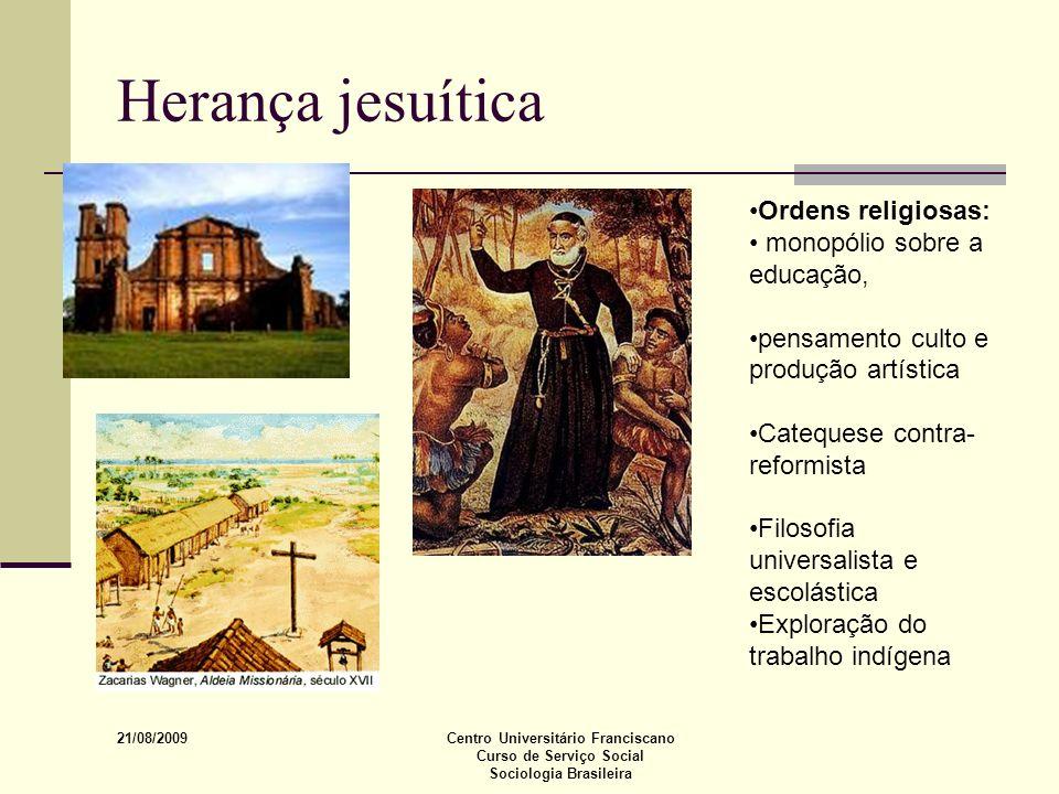 21/08/2009 Centro Universitário Franciscano Curso de Serviço Social Sociologia Brasileira Herança jesuítica Ordens religiosas: monopólio sobre a educa