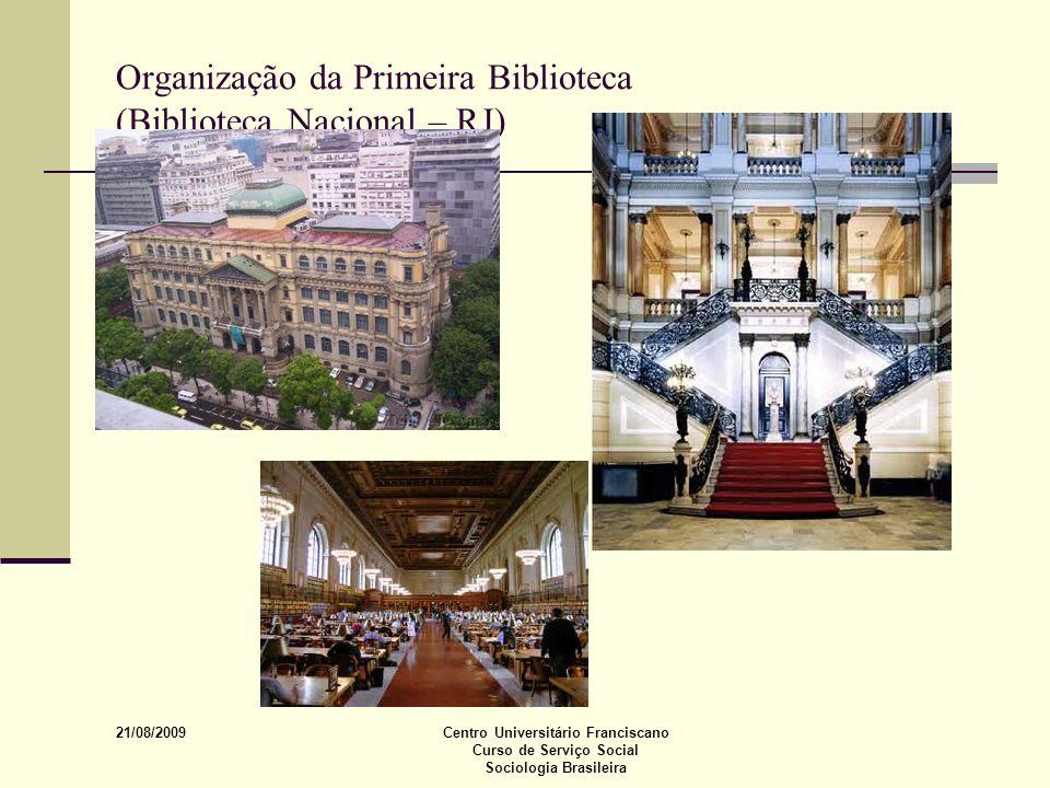 21/08/2009 Centro Universitário Franciscano Curso de Serviço Social Sociologia Brasileira Organização da Primeira Biblioteca (Biblioteca Nacional – RJ
