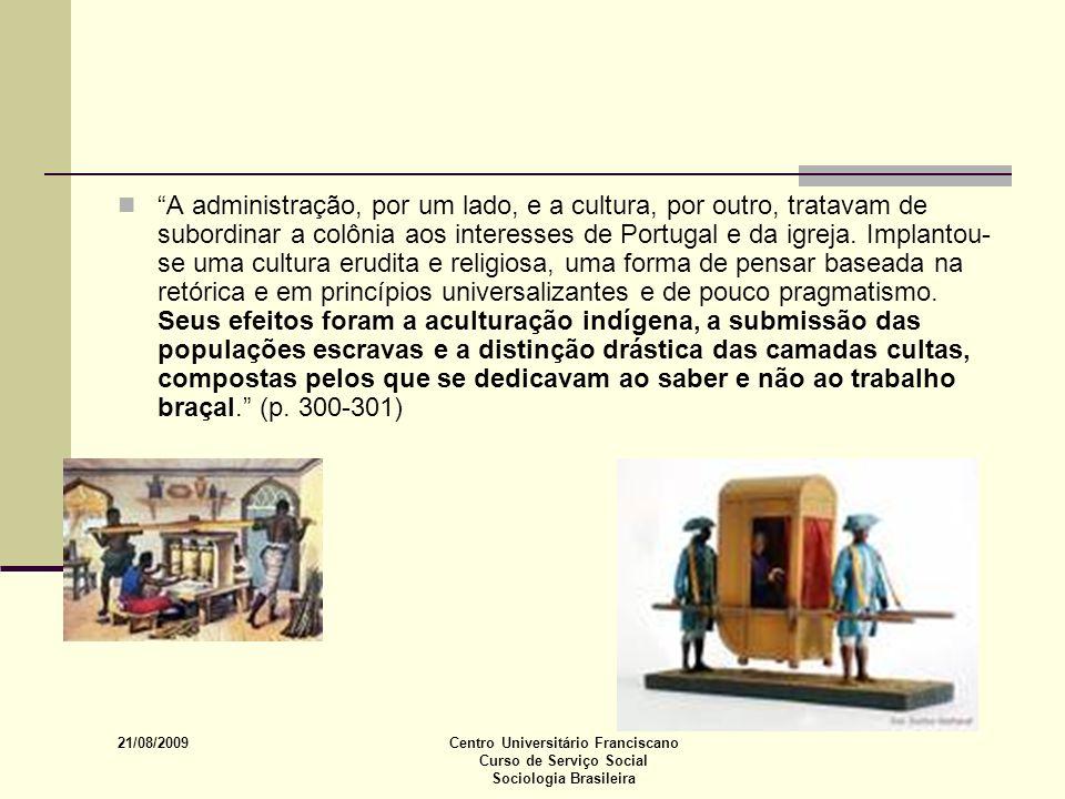 21/08/2009 Centro Universitário Franciscano Curso de Serviço Social Sociologia Brasileira A administração, por um lado, e a cultura, por outro, tratav