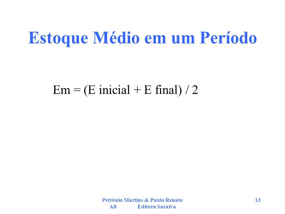Petrônio Martins & Paulo Renato Alt Editora Saraiva 13 Estoque Médio em um Período Em = (E inicial + E final) / 2
