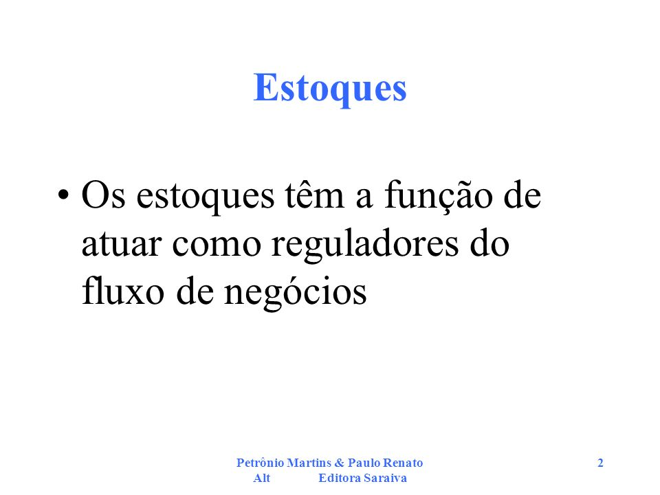 Petrônio Martins & Paulo Renato Alt Editora Saraiva 2 Estoques Os estoques têm a função de atuar como reguladores do fluxo de negócios