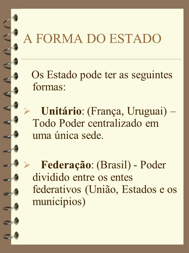 F A Forma de Governo do Estado brasileiro é a REPÚBLICA, que significa COISA DO POVO.