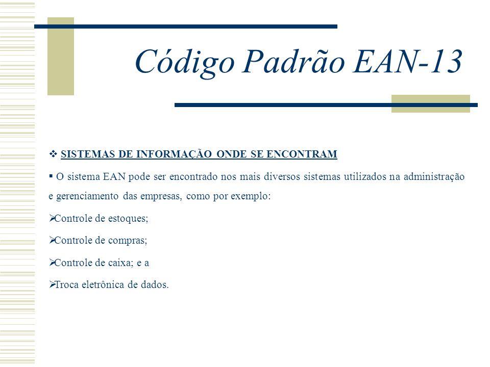 Código Padrão EAN-13 SISTEMAS DE INFORMAÇÃO ONDE SE ENCONTRAM O sistema EAN pode ser encontrado nos mais diversos sistemas utilizados na administração