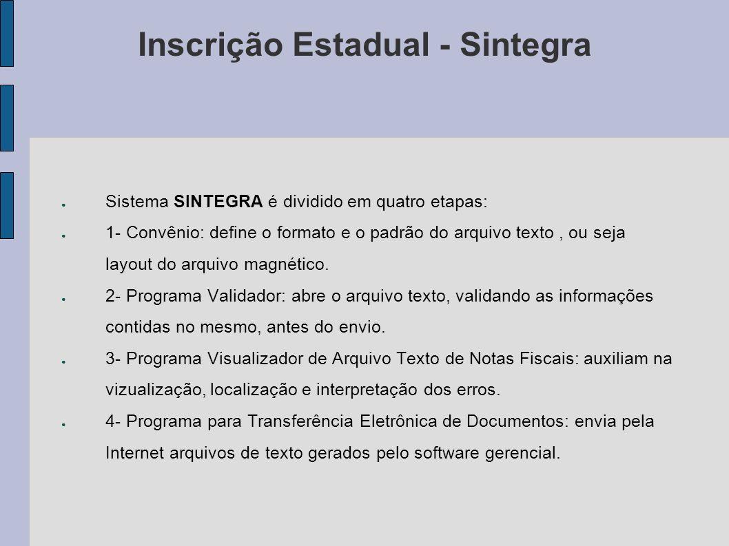 Sistema SINTEGRA é dividido em quatro etapas: 1- Convênio: define o formato e o padrão do arquivo texto, ou seja layout do arquivo magnético.