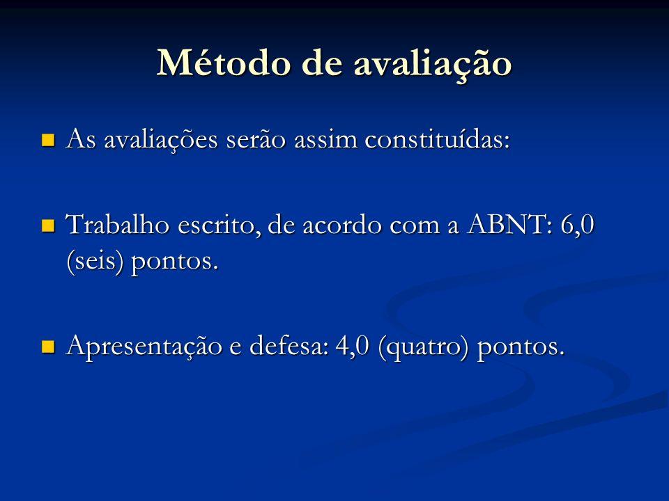 Método de avaliação As avaliações serão assim constituídas: As avaliações serão assim constituídas: Trabalho escrito, de acordo com a ABNT: 6,0 (seis)