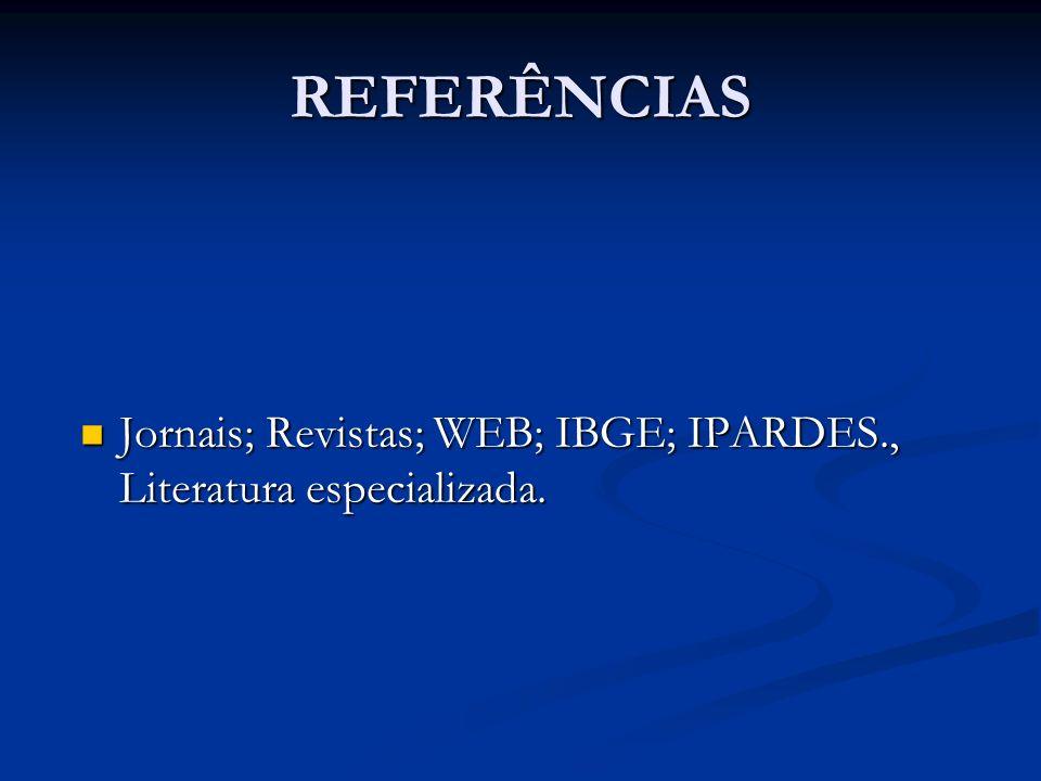 REFERÊNCIAS Jornais; Revistas; WEB; IBGE; IPARDES., Literatura especializada. Jornais; Revistas; WEB; IBGE; IPARDES., Literatura especializada.
