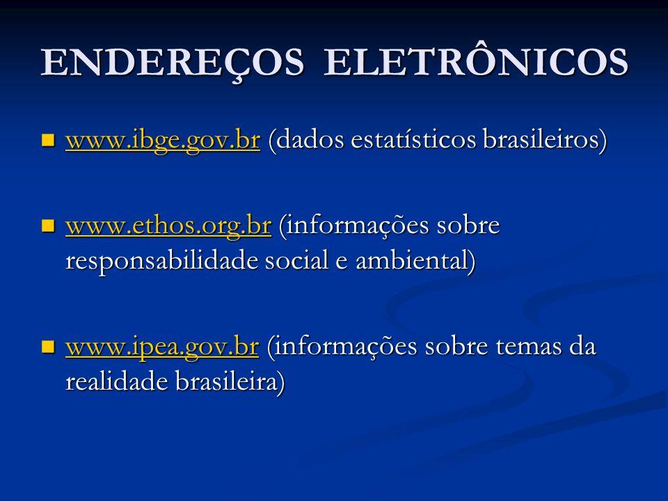 ENDEREÇOS ELETRÔNICOS www.ibge.gov.br (dados estatísticos brasileiros) www.ibge.gov.br (dados estatísticos brasileiros) www.ibge.gov.br www.ethos.org.