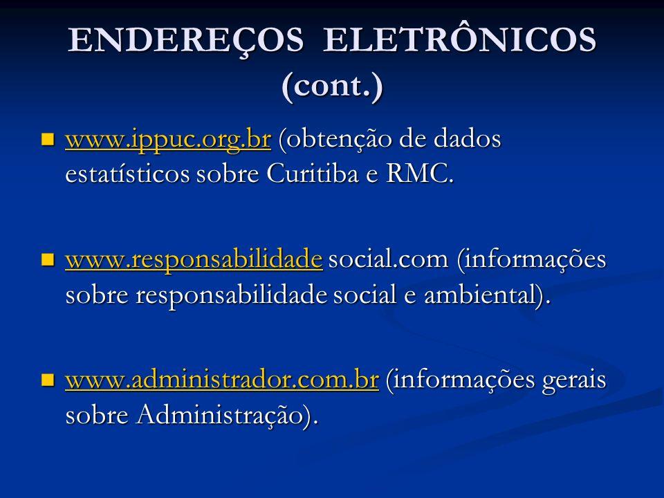 ENDEREÇOS ELETRÔNICOS (cont.) www.ippuc.org.br (obtenção de dados estatísticos sobre Curitiba e RMC. www.ippuc.org.br (obtenção de dados estatísticos