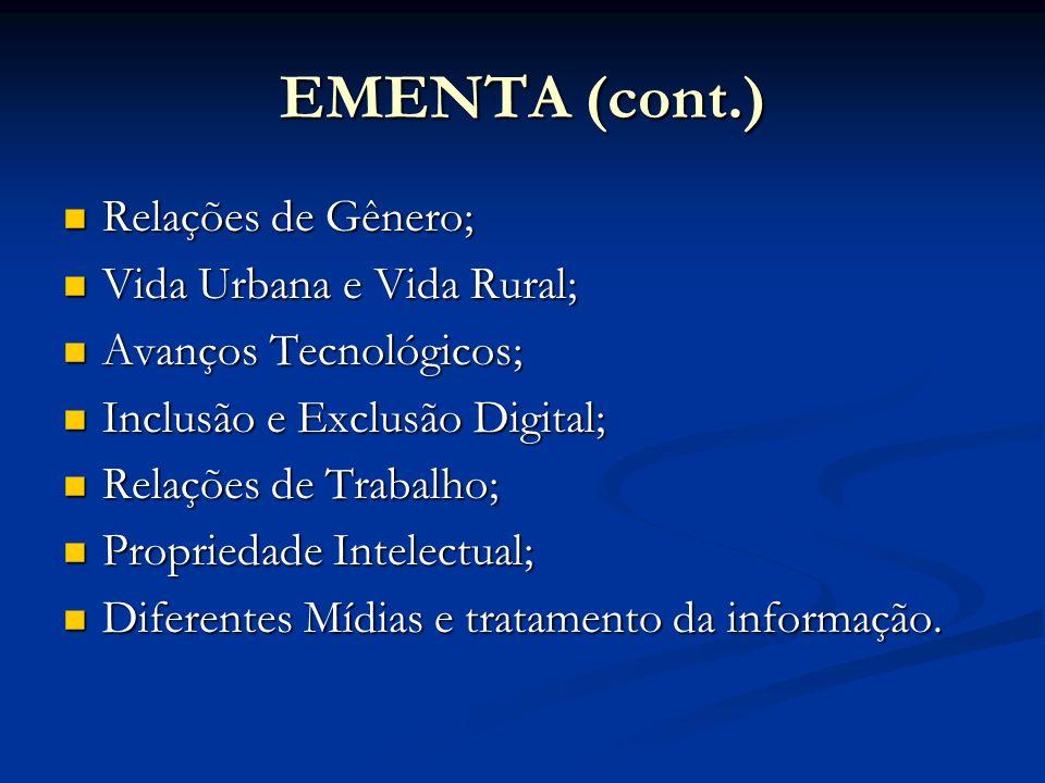 EMENTA (cont.) Relações de Gênero; Relações de Gênero; Vida Urbana e Vida Rural; Vida Urbana e Vida Rural; Avanços Tecnológicos; Avanços Tecnológicos;
