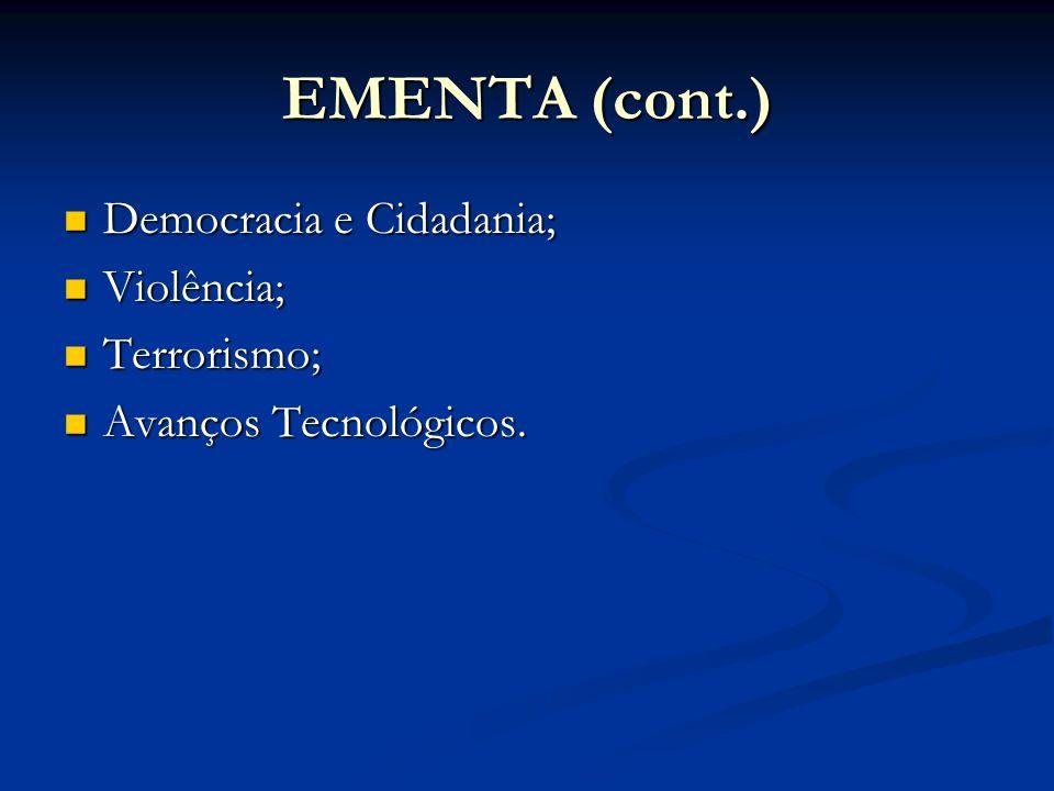 EMENTA (cont.) Democracia e Cidadania; Democracia e Cidadania; Violência; Violência; Terrorismo; Terrorismo; Avanços Tecnológicos. Avanços Tecnológico