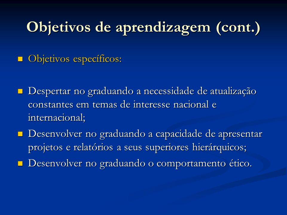 Objetivos de aprendizagem (cont.) Objetivos específicos: Objetivos específicos: Despertar no graduando a necessidade de atualização constantes em tema