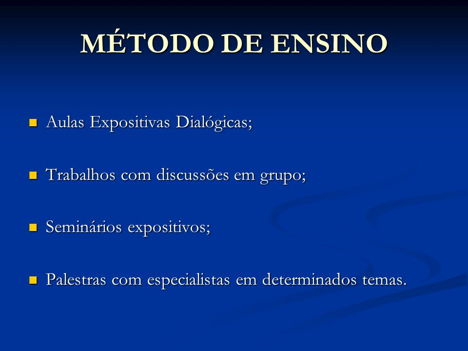 MÉTODO DE ENSINO Aulas Expositivas Dialógicas; Aulas Expositivas Dialógicas; Trabalhos com discussões em grupo; Trabalhos com discussões em grupo; Sem