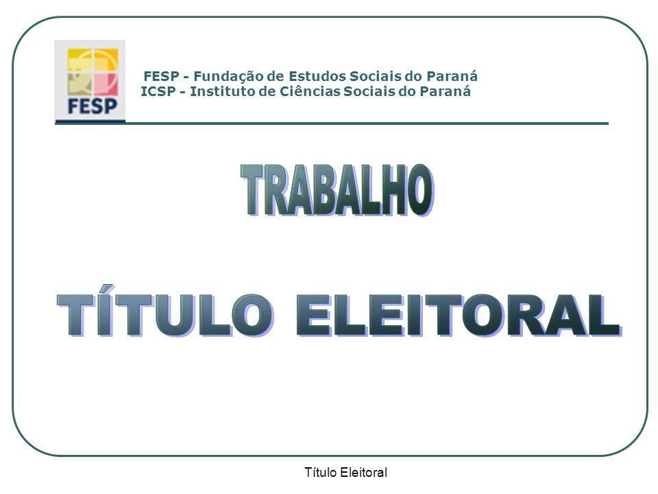 Título Eleitoral FESP - Fundação de Estudos Sociais do Paraná ICSP - Instituto de Ciências Sociais do Paraná