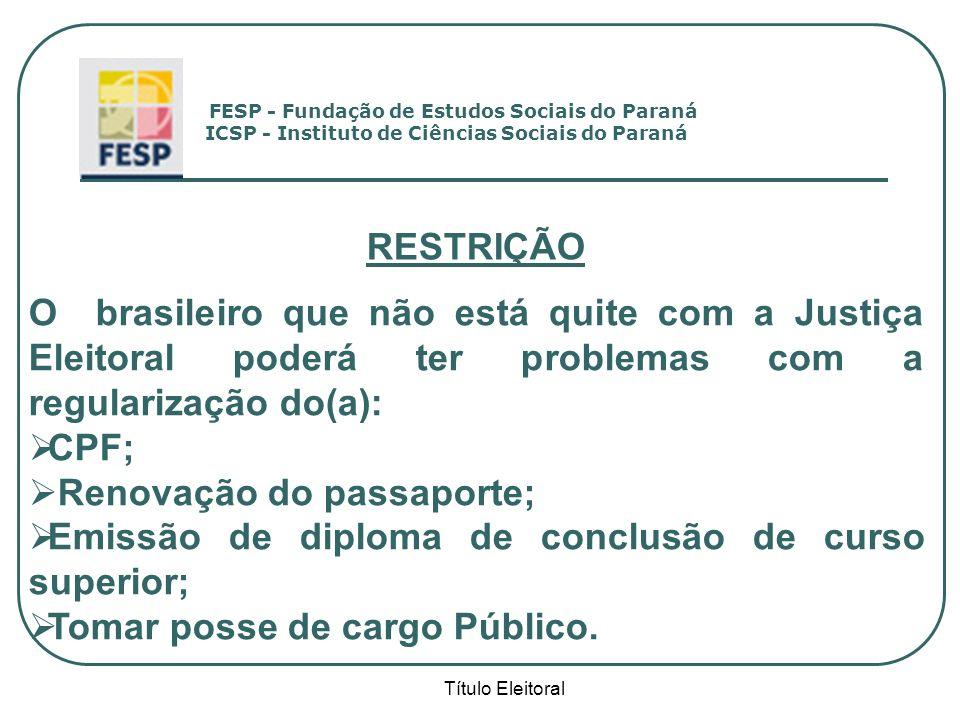 Título Eleitoral RESTRIÇÃO O brasileiro que não está quite com a Justiça Eleitoral poderá ter problemas com a regularização do(a): CPF; Renovação do p
