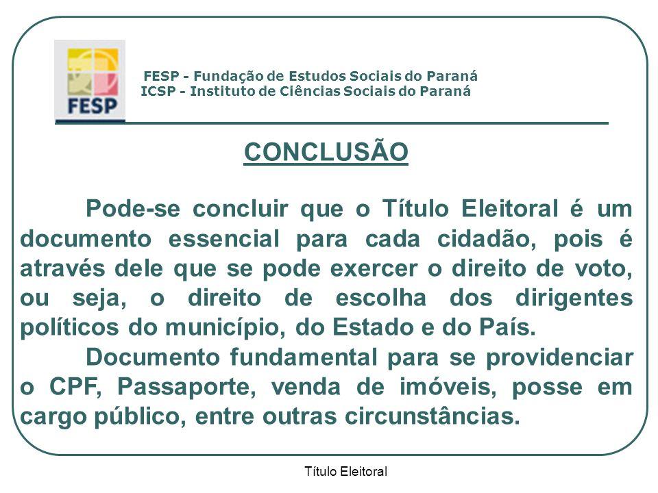 Título Eleitoral CONCLUSÃO Pode-se concluir que o Título Eleitoral é um documento essencial para cada cidadão, pois é através dele que se pode exercer
