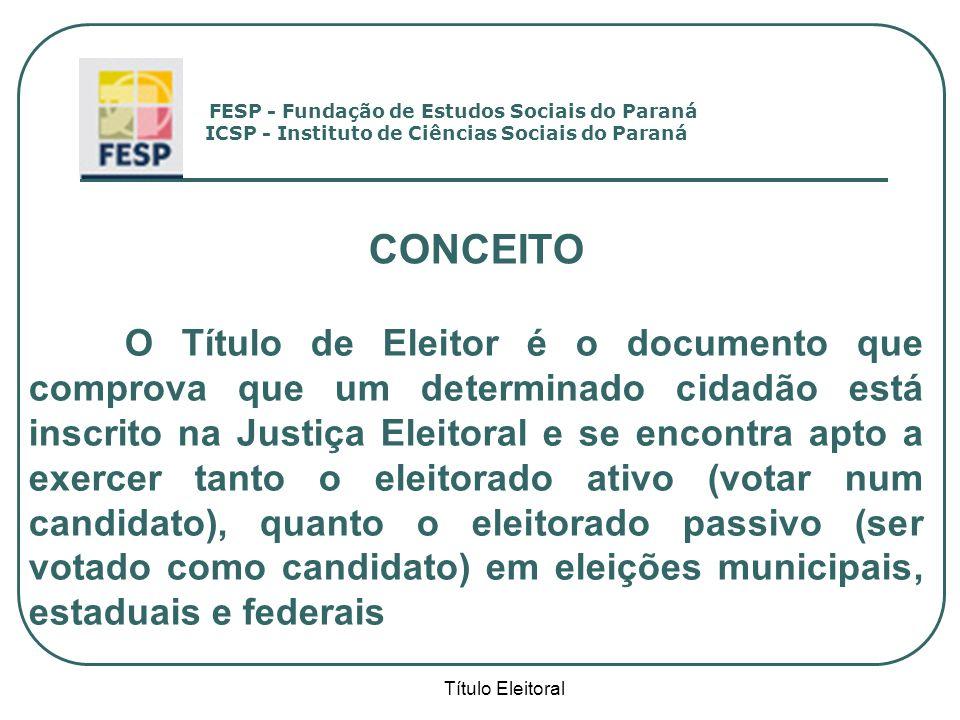 Título Eleitoral CONCEITO O Título de Eleitor é o documento que comprova que um determinado cidadão está inscrito na Justiça Eleitoral e se encontra a