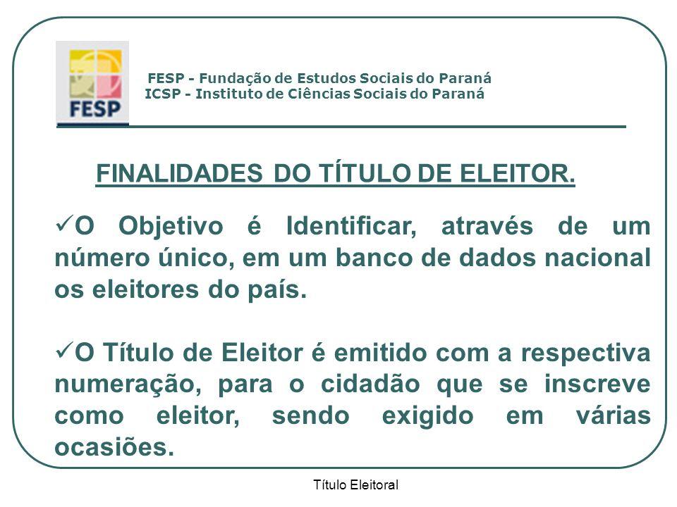 Título Eleitoral FINALIDADES DO TÍTULO DE ELEITOR. O Objetivo é Identificar, através de um número único, em um banco de dados nacional os eleitores do