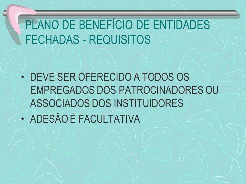 PLANO DE BENEFÍCIO DE ENTIDADES FECHADAS - REQUISITOS DEVE SER OFERECIDO A TODOS OS EMPREGADOS DOS PATROCINADORES OU ASSOCIADOS DOS INSTITUIDORES ADES
