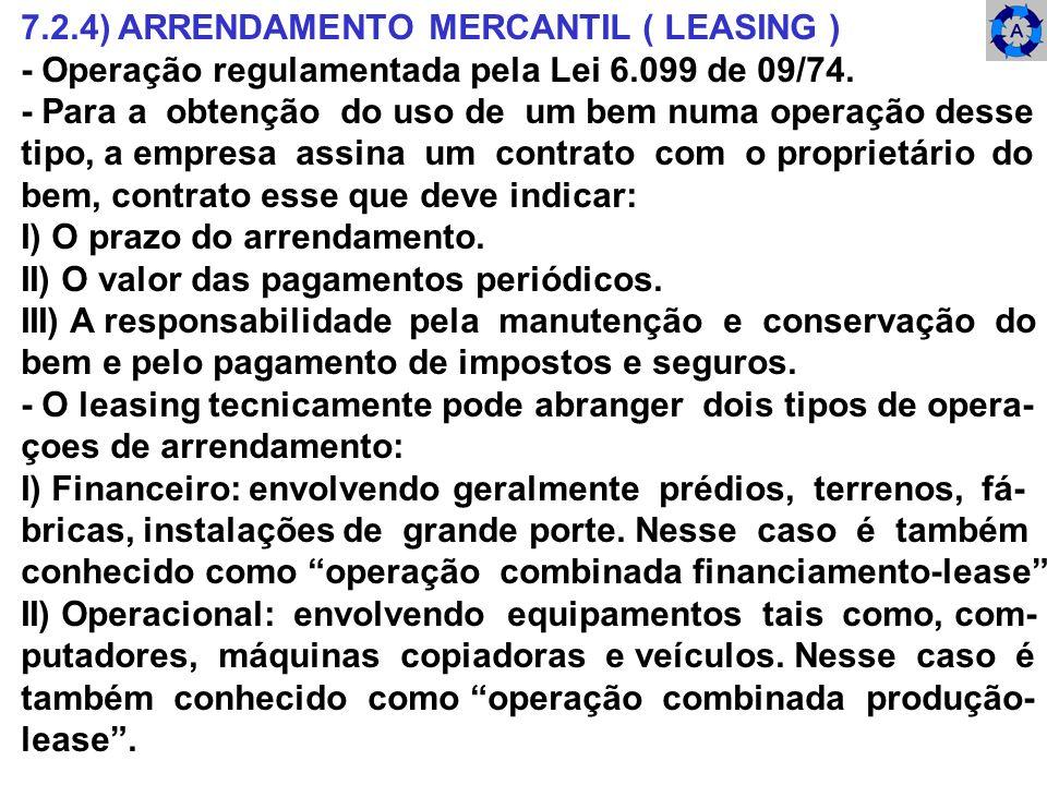 7.2.4) ARRENDAMENTO MERCANTIL ( LEASING ) - Operação regulamentada pela Lei 6.099 de 09/74. - Para a obtenção do uso de um bem numa operação desse tip