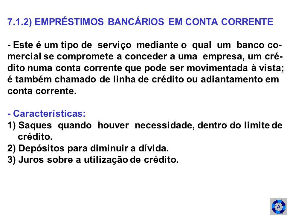 7.1.2) EMPRÉSTIMOS BANCÁRIOS EM CONTA CORRENTE - Este é um tipo de serviço mediante o qual um banco co- mercial se compromete a conceder a uma empresa