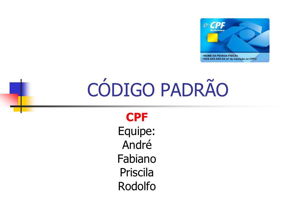CÓDIGO PADRÃO CPF Equipe: André Fabiano Priscila Rodolfo
