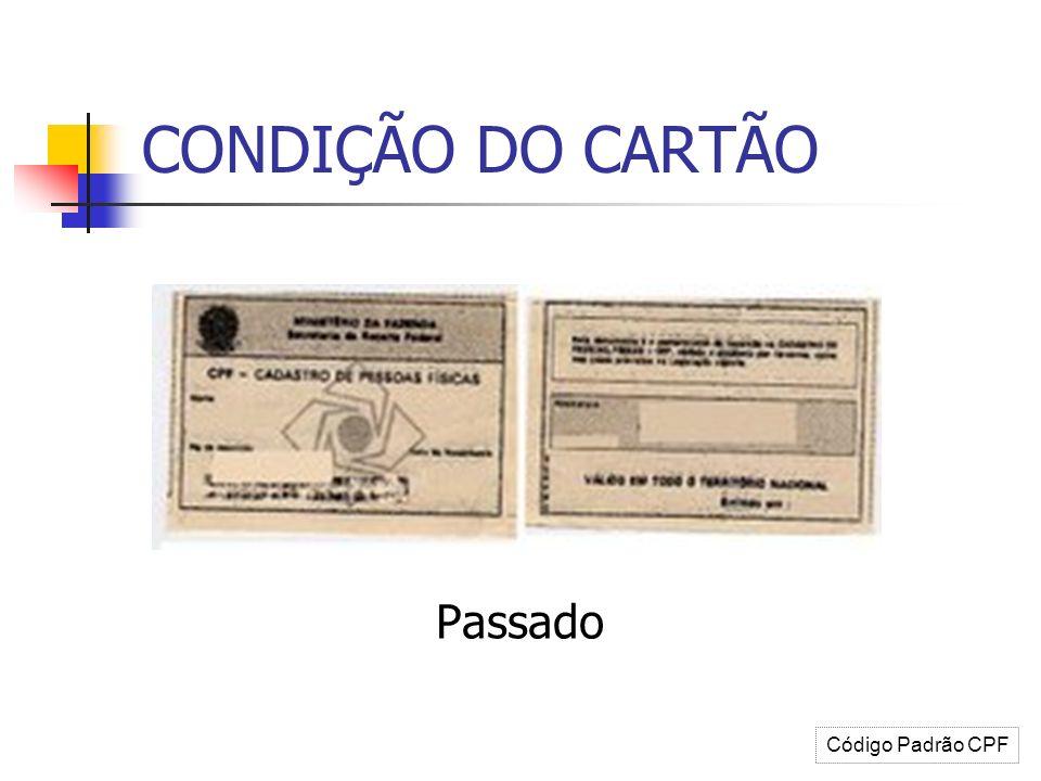 CONDIÇÃO DO CARTÃO Passado Código Padrão CPF