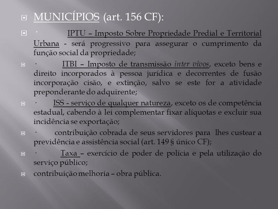 MUNICÍPIOS (art. 156 CF): · IPTU – Imposto Sobre Propriedade Predial e Territorial Urbana - será progressivo para assegurar o cumprimento da função so