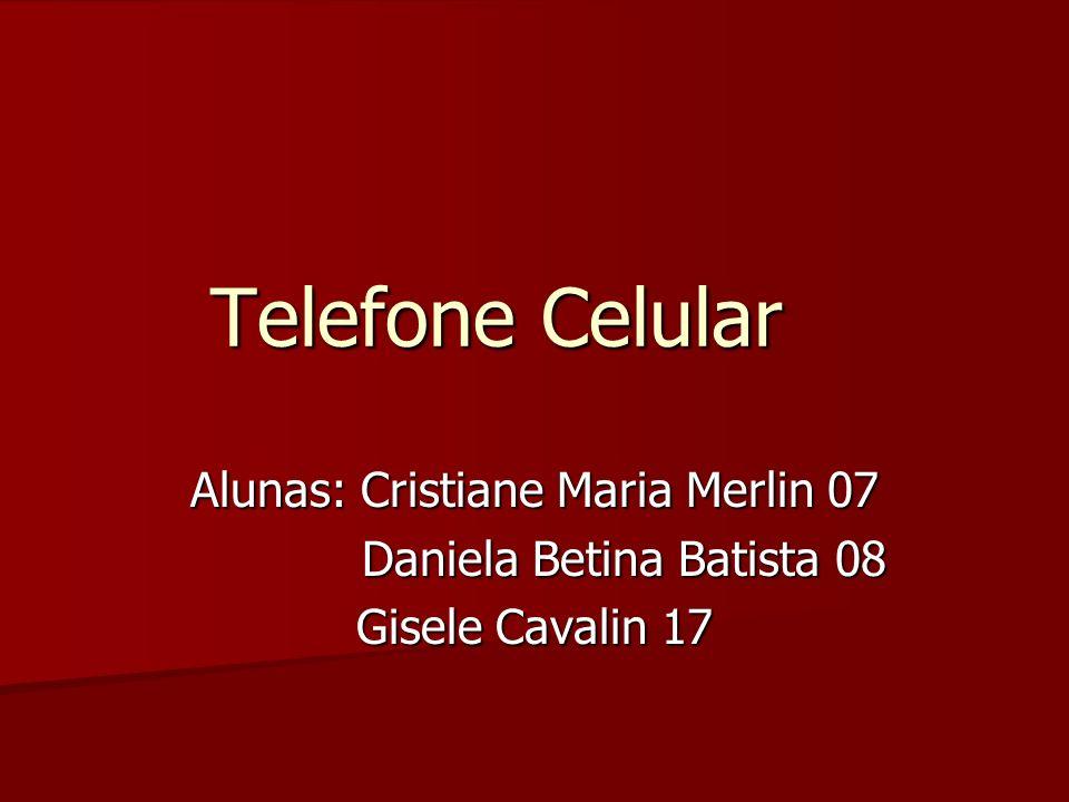 Telefone Celular Alunas: Cristiane Maria Merlin 07 Daniela Betina Batista 08 Daniela Betina Batista 08 Gisele Cavalin 17