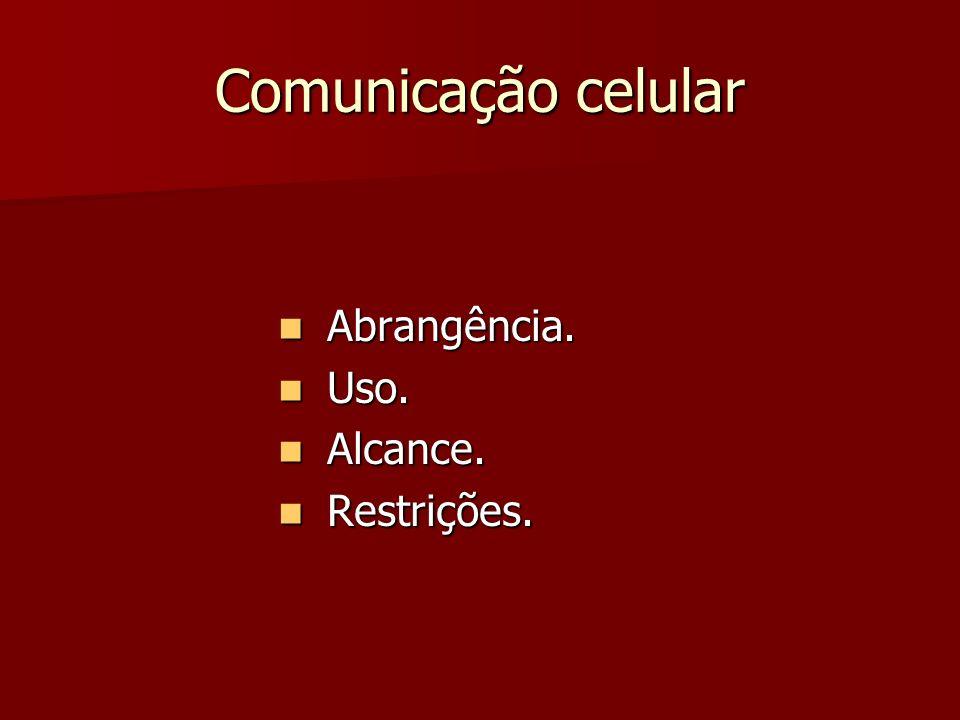 Comunicação celular Abrangência. Abrangência. Uso. Uso. Alcance. Alcance. Restrições. Restrições.