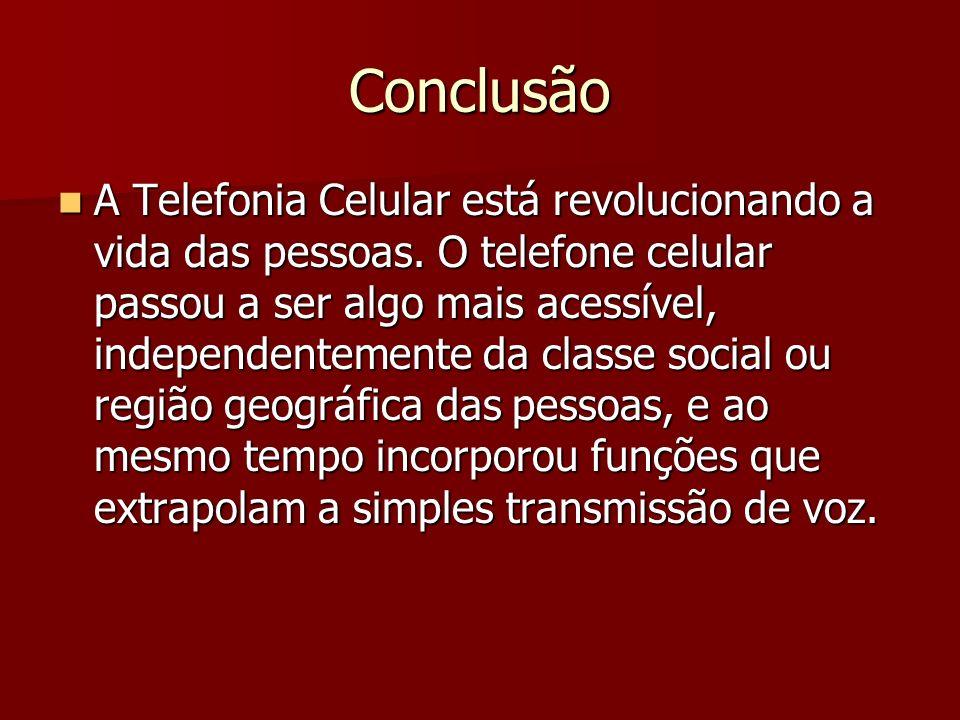 Conclusão A Telefonia Celular está revolucionando a vida das pessoas. O telefone celular passou a ser algo mais acessível, independentemente da classe