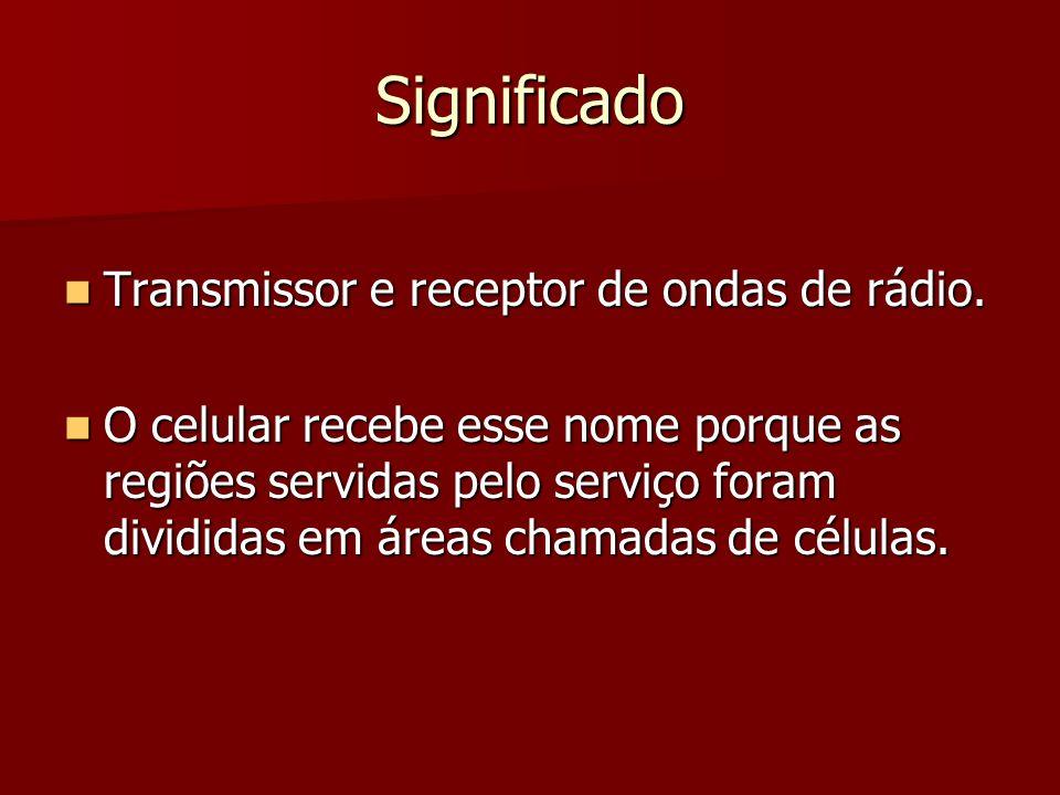 Significado Transmissor e receptor de ondas de rádio. Transmissor e receptor de ondas de rádio. O celular recebe esse nome porque as regiões servidas