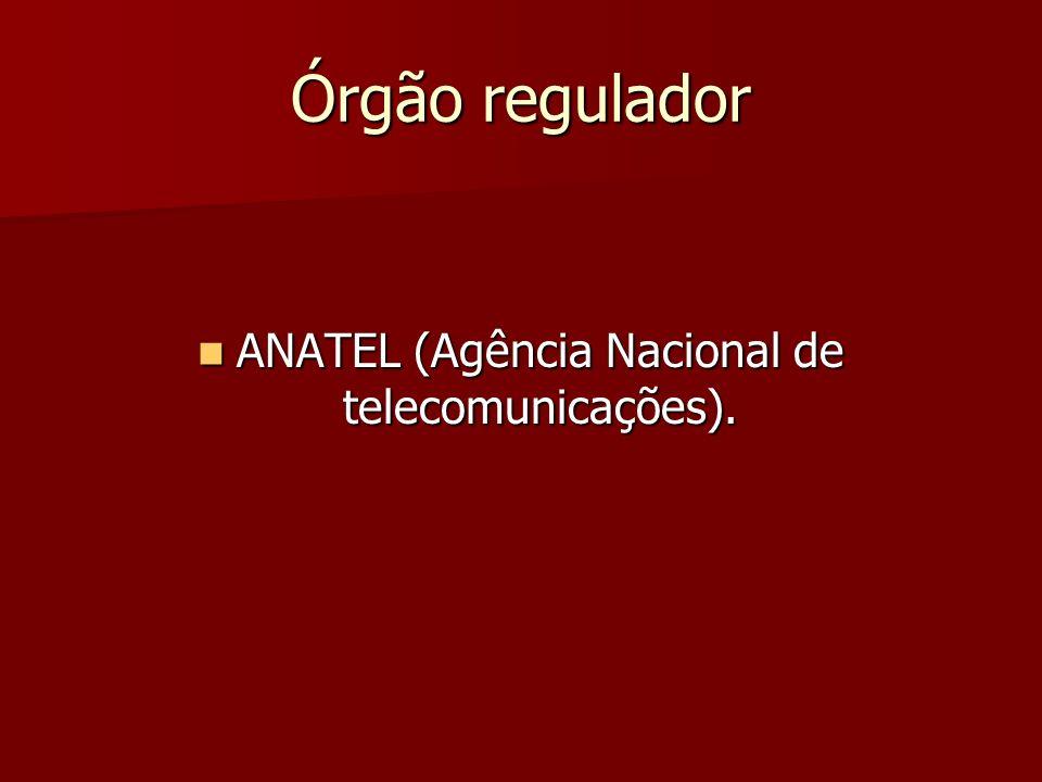 Órgão regulador ANATEL (Agência Nacional de telecomunicações).