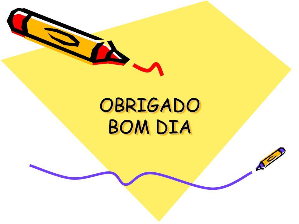 OBRIGADO BOM DIA