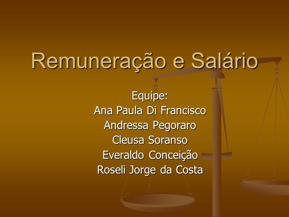 Remuneração e Salário Equipe: Ana Paula Di Francisco Andressa Pegoraro Cleusa Soranso Everaldo Conceição Roseli Jorge da Costa