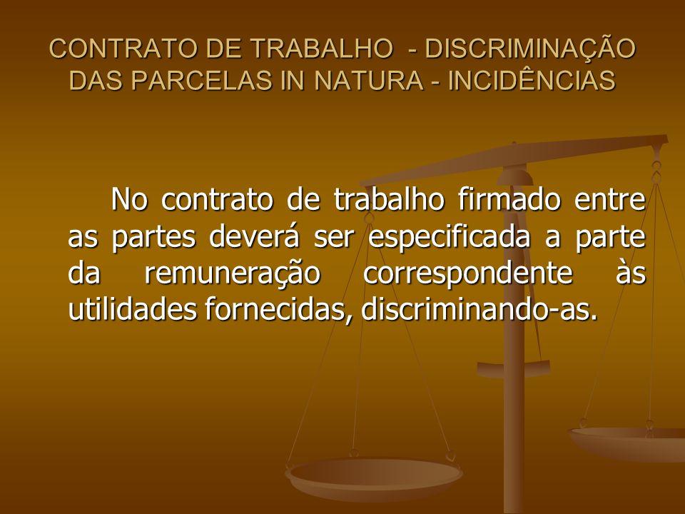 CONTRATO DE TRABALHO - DISCRIMINAÇÃO DAS PARCELAS IN NATURA - INCIDÊNCIAS No contrato de trabalho firmado entre as partes deverá ser especificada a pa