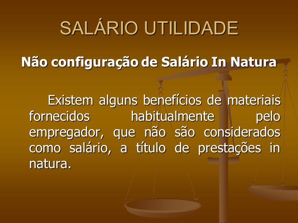 SALÁRIO UTILIDADE Não configuração de Salário In Natura Existem alguns benefícios de materiais fornecidos habitualmente pelo empregador, que não são c