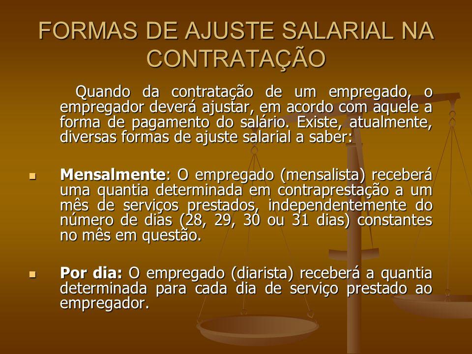 FORMAS DE AJUSTE SALARIAL NA CONTRATAÇÃO Quando da contratação de um empregado, o empregador deverá ajustar, em acordo com aquele a forma de pagamento