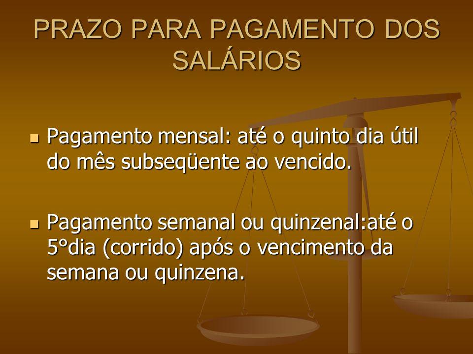 PRAZO PARA PAGAMENTO DOS SALÁRIOS Pagamento mensal: até o quinto dia útil do mês subseqüente ao vencido. Pagamento mensal: até o quinto dia útil do mê