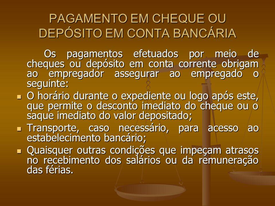 PAGAMENTO EM CHEQUE OU DEPÓSITO EM CONTA BANCÁRIA Os pagamentos efetuados por meio de cheques ou depósito em conta corrente obrigam ao empregador asse