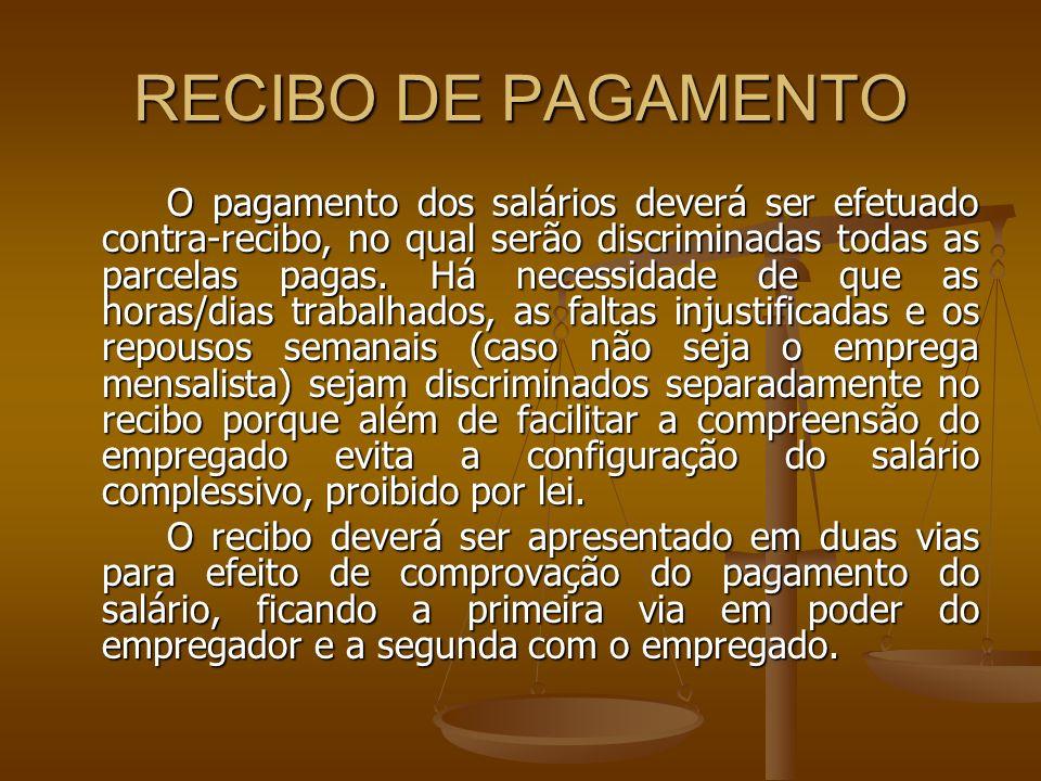 RECIBO DE PAGAMENTO O pagamento dos salários deverá ser efetuado contra-recibo, no qual serão discriminadas todas as parcelas pagas. Há necessidade de