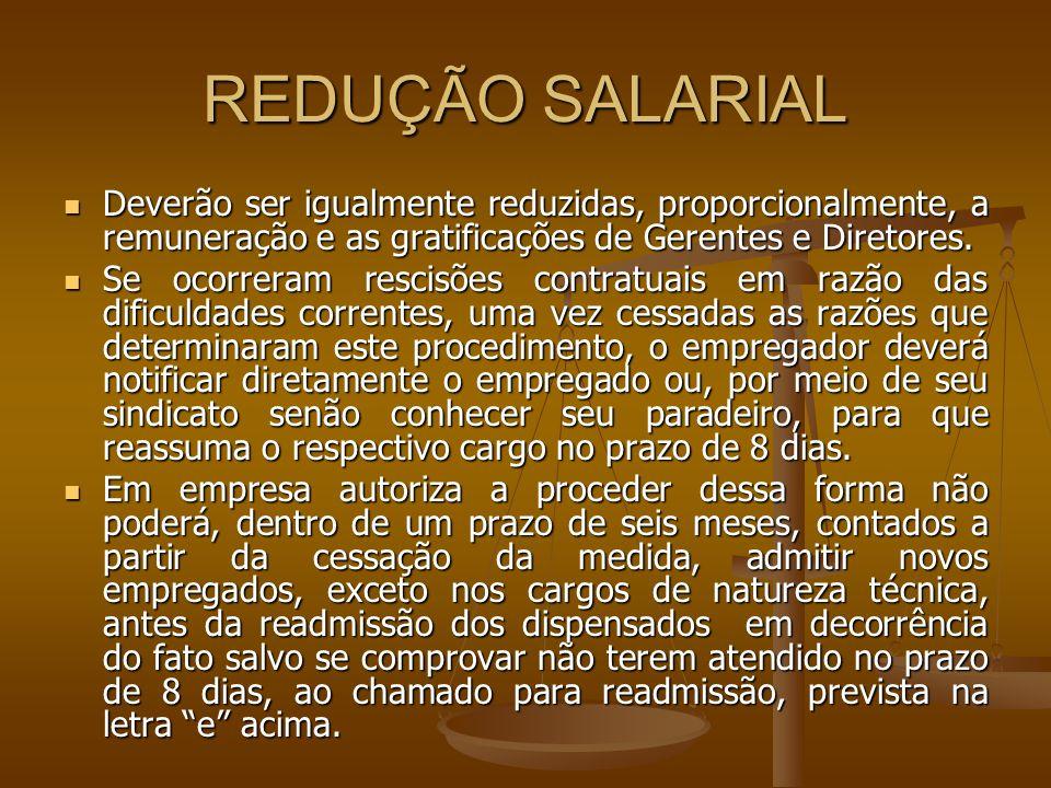 REDUÇÃO SALARIAL Deverão ser igualmente reduzidas, proporcionalmente, a remuneração e as gratificações de Gerentes e Diretores. Deverão ser igualmente