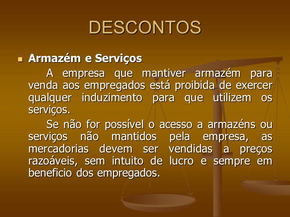 DESCONTOS Armazém e Serviços Armazém e Serviços A empresa que mantiver armazém para venda aos empregados está proibida de exercer qualquer induzimento