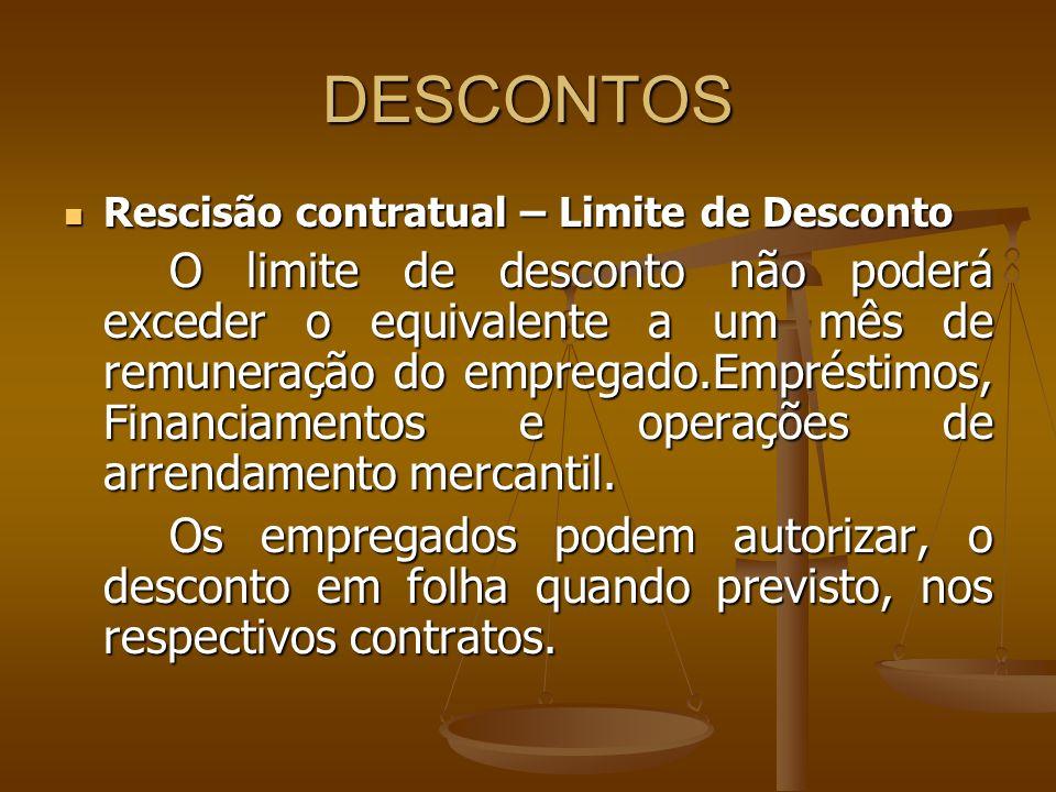 DESCONTOS Rescisão contratual – Limite de Desconto Rescisão contratual – Limite de Desconto O limite de desconto não poderá exceder o equivalente a um