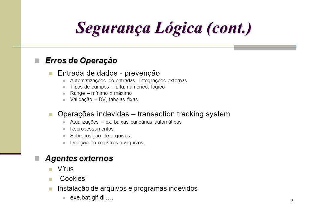 8 Segurança Lógica (cont.) Erros de Operação Erros de Operação Entrada de dados - prevenção Automatizações de entradas, Integrações externas Tipos de