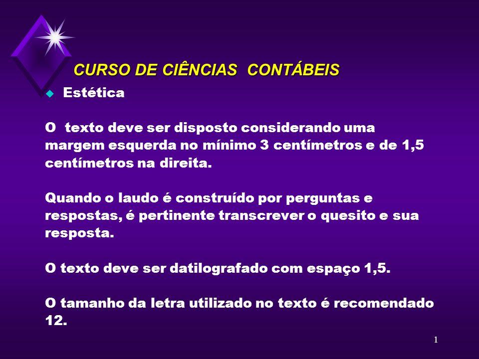 1 CURSO DE CIÊNCIAS CONTÁBEIS u Estética O texto deve ser disposto considerando uma margem esquerda no mínimo 3 centímetros e de 1,5 centímetros na di