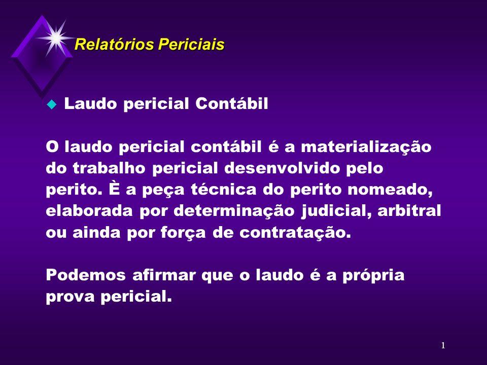 1 Relatórios Periciais u Laudo pericial Contábil O laudo pericial contábil é a materialização do trabalho pericial desenvolvido pelo perito. È a peça
