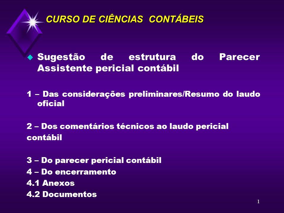 1 CURSO DE CIÊNCIAS CONTÁBEIS u Sugestão de estrutura do Parecer Assistente pericial contábil 1 – Das considerações preliminares/Resumo do laudo ofici