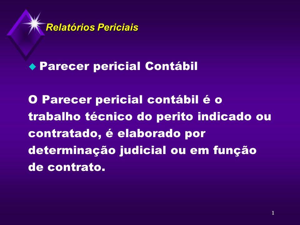 1 Relatórios Periciais u Parecer pericial Contábil O Parecer pericial contábil é o trabalho técnico do perito indicado ou contratado, é elaborado por