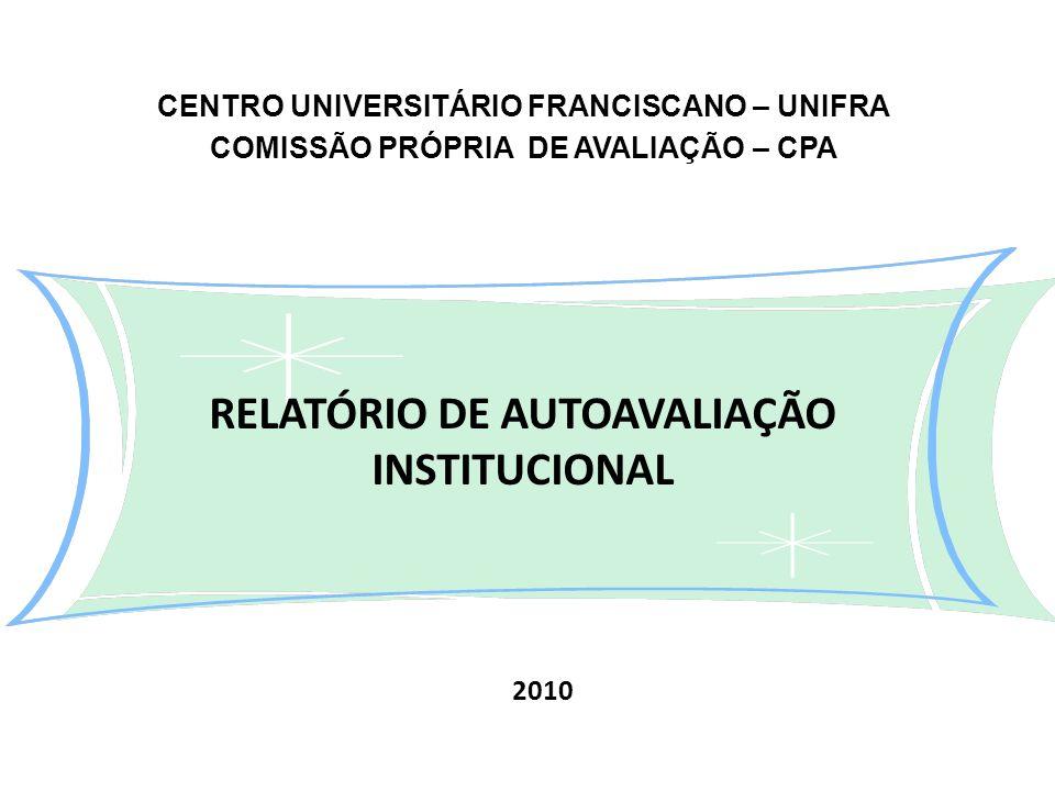 CENTRO UNIVERSITÁRIO FRANCISCANO – UNIFRA COMISSÃO PRÓPRIA DE AVALIAÇÃO – CPA RELATÓRIO DE AUTOAVALIAÇÃO INSTITUCIONAL 2010