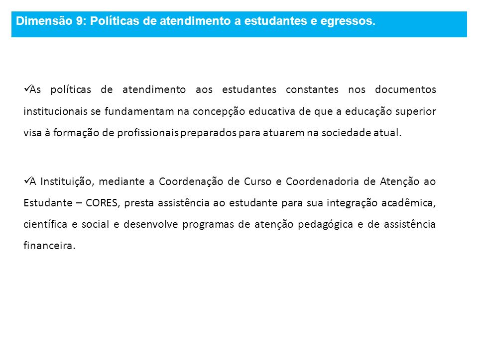 Dimensão 9: Políticas de atendimento a estudantes e egressos. As políticas de atendimento aos estudantes constantes nos documentos institucionais se f